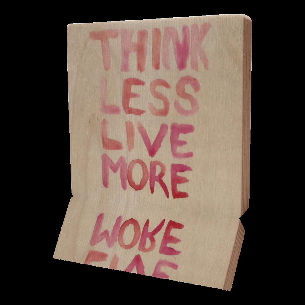 Houten Quoteblok Think less Live more