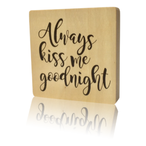 Houten Blok Always kiss me goodnight