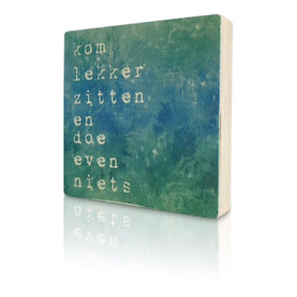 Houten-Quoteblok-Komevenlekkerzitten