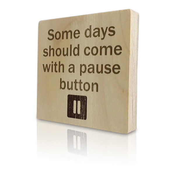 Houten-Quoteblok-Somedaysshouldcomewithapausebutton